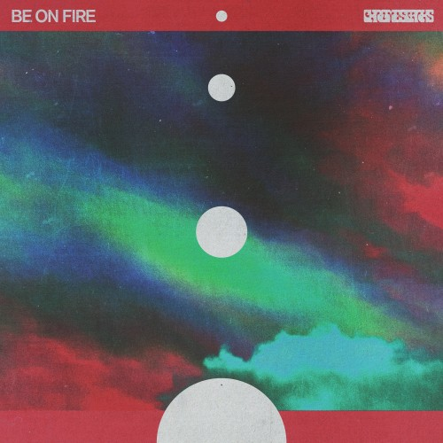 Be On Fire - Chrome Sparks