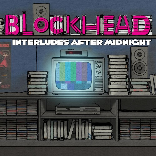 Interludes After Midnight - Blockhead