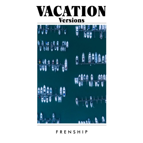 Vacation Versions - FRENSHIP
