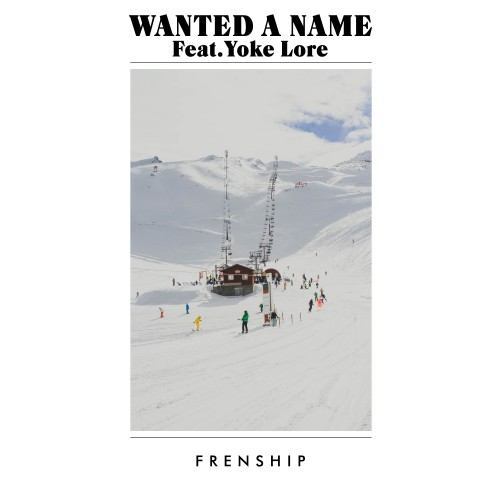 Wanted A Name - FRENSHIP featuring Yoke Lore