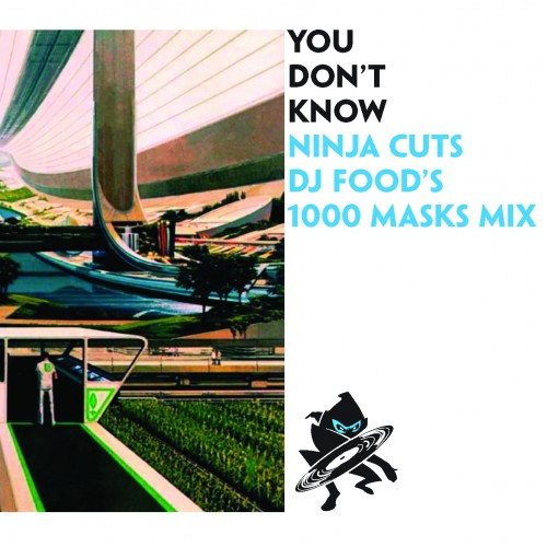 You Don't Know - Ninja Cuts - DJ Food's 1000 Masks Mix - Various Artists